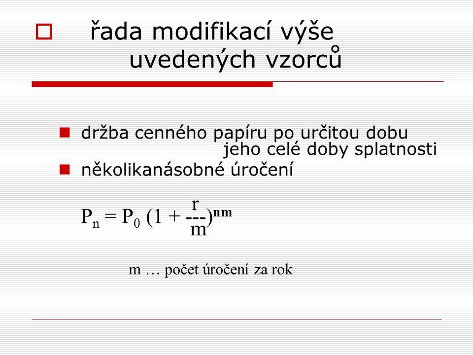  řada modifikací výše uvedených vzorců držba cenného papíru po určitou dobu jeho celé doby splatnosti několikanásobné úročení r P n = P 0 (1 + ---) n