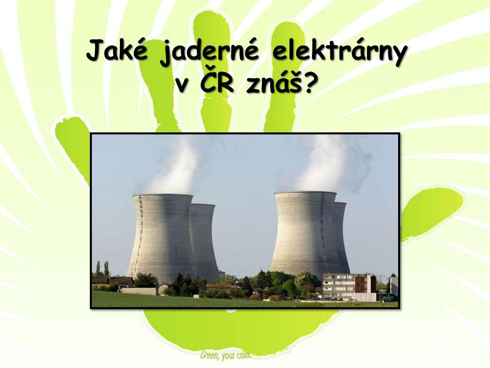 Jaké jaderné elektrárny v ČR znáš?