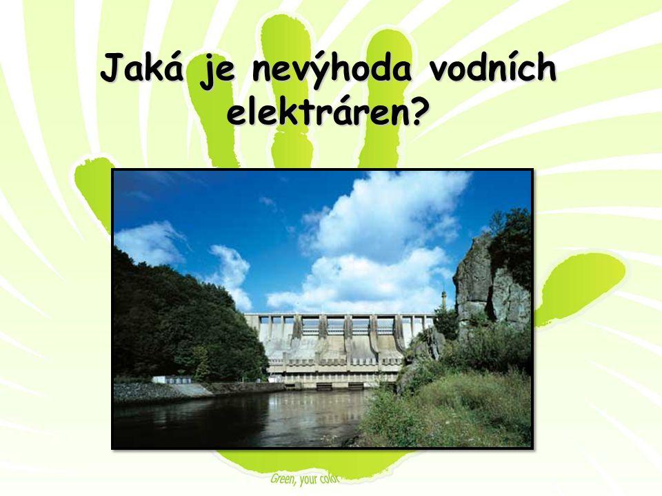 Jaká je nevýhoda vodních elektráren?