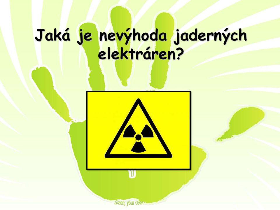 Jaká je nevýhoda jaderných elektráren?