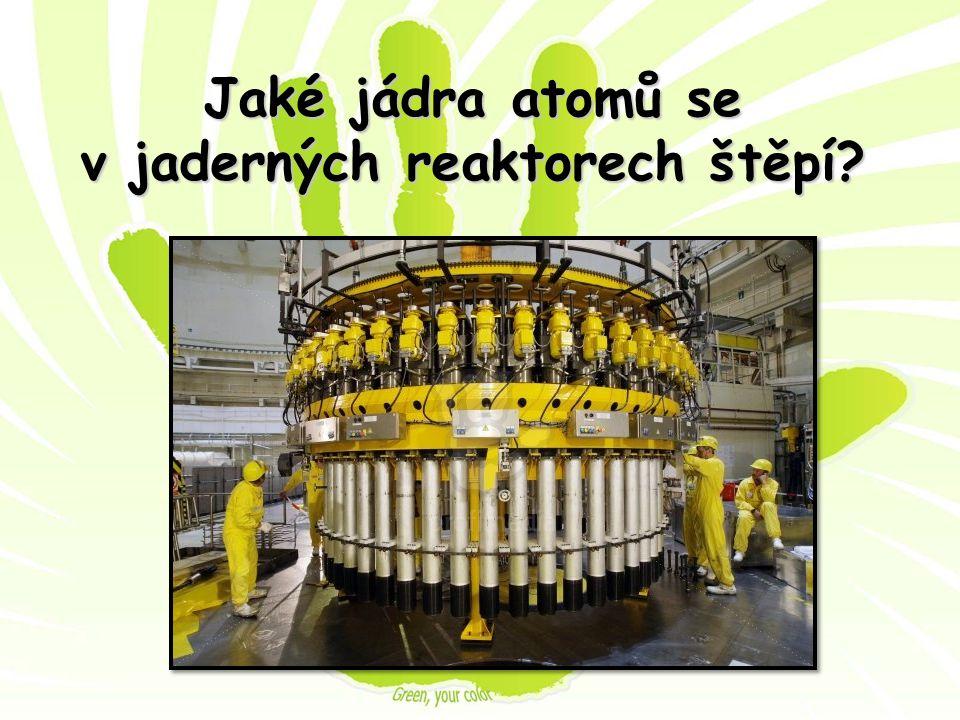 Jaké jádra atomů se v jaderných reaktorech štěpí?