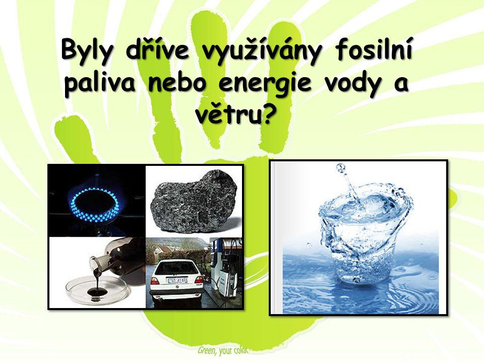 Byly dříve využívány fosilní paliva nebo energie vody a větru?