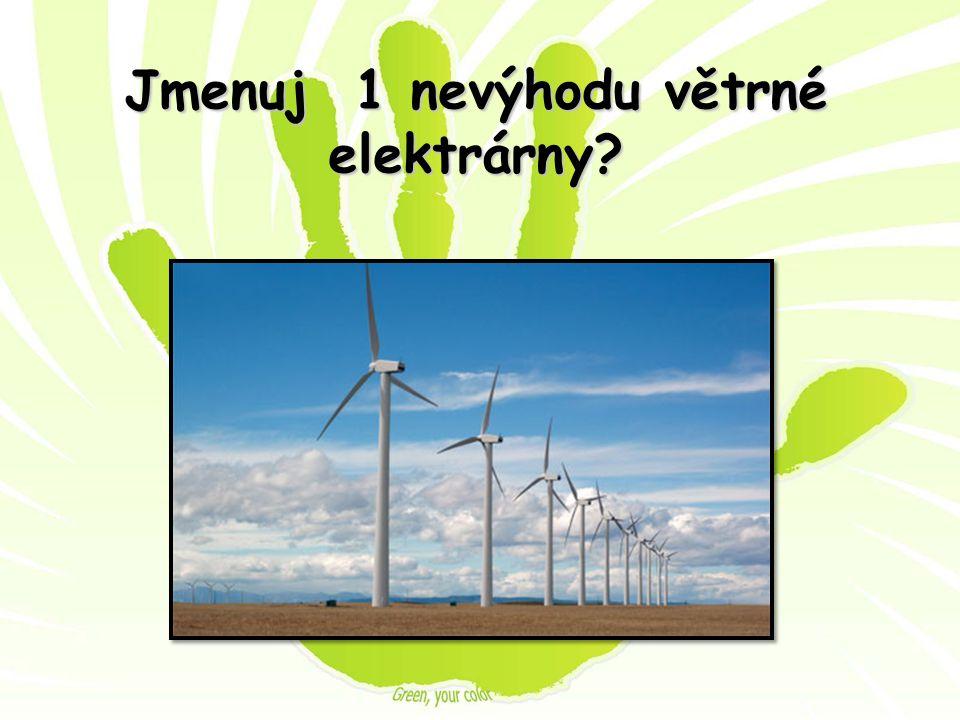 Jmenuj 1 nevýhodu větrné elektrárny?