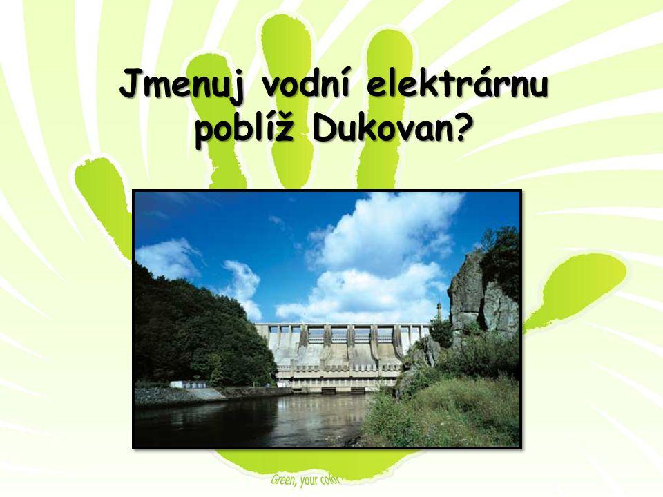 Jmenuj vodní elektrárnu poblíž Dukovan?
