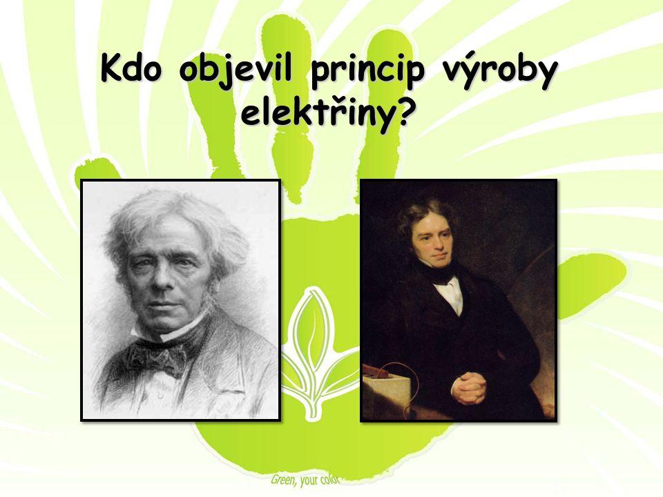 Kdo objevil princip výroby elektřiny?
