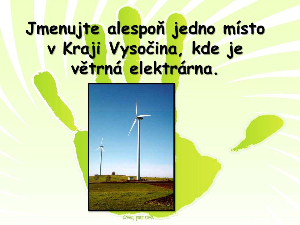 Jmenujte alespoň jedno místo v Kraji Vysočina, kde je větrná elektrárna.