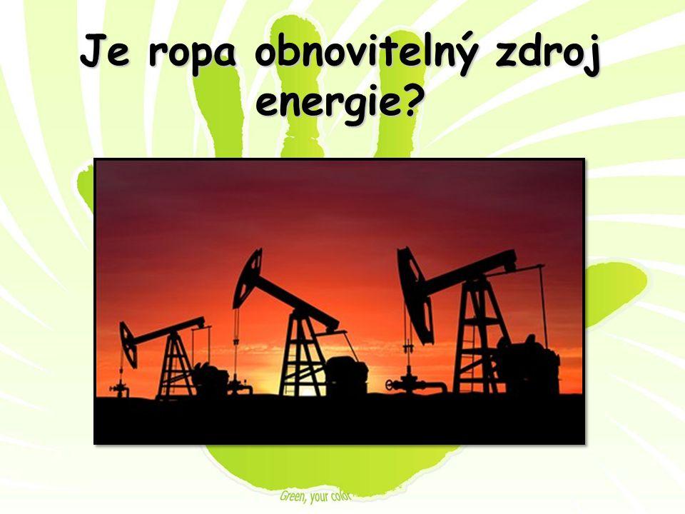 Je ropa obnovitelný zdroj energie?