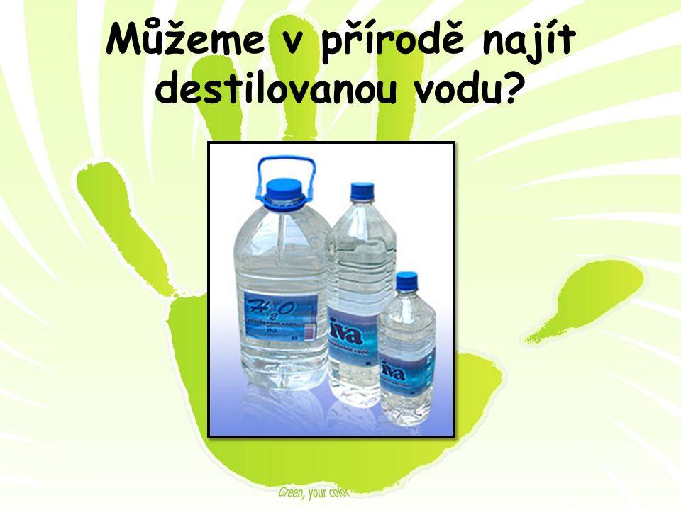 Můžeme v přírodě najít destilovanou vodu?