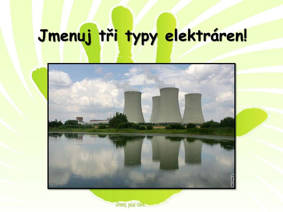 Jmenuj tři typy elektráren!