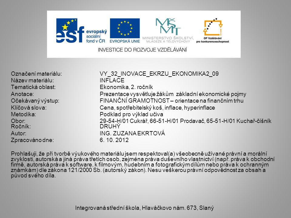 Označení materiálu: VY_32_INOVACE_EKRZU_EKONOMIKA2_09 Název materiálu: INFLACE Tematická oblast: Ekonomika, 2. ročník Anotace: Prezentace vysvětluje ž