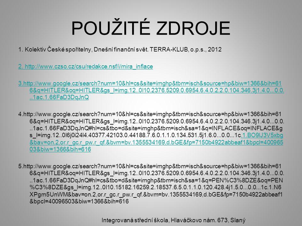 POUŽITÉ ZDROJE 1. Kolektiv České spořitelny, Dnešní finanční svět. TERRA-KLUB, o.p.s., 2012 2. http://www.czso.cz/csu/redakce.nsf/i/mira_inflace 3.htt