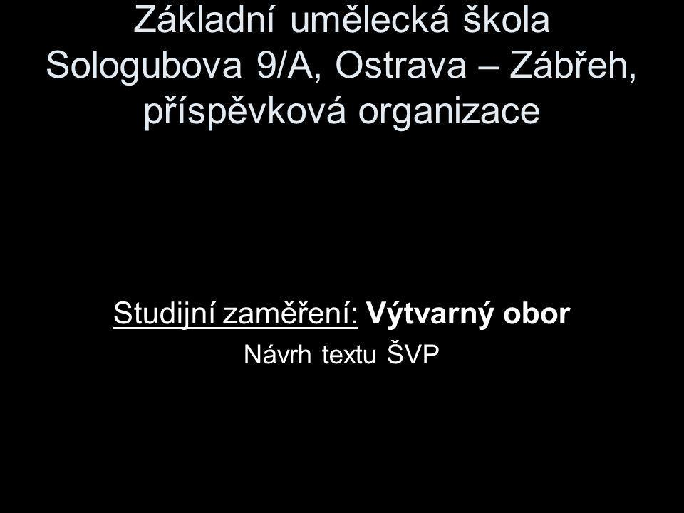 Základní umělecká škola Sologubova 9/A, Ostrava – Zábřeh, příspěvková organizace Studijní zaměření: Výtvarný obor Návrh textu ŠVP