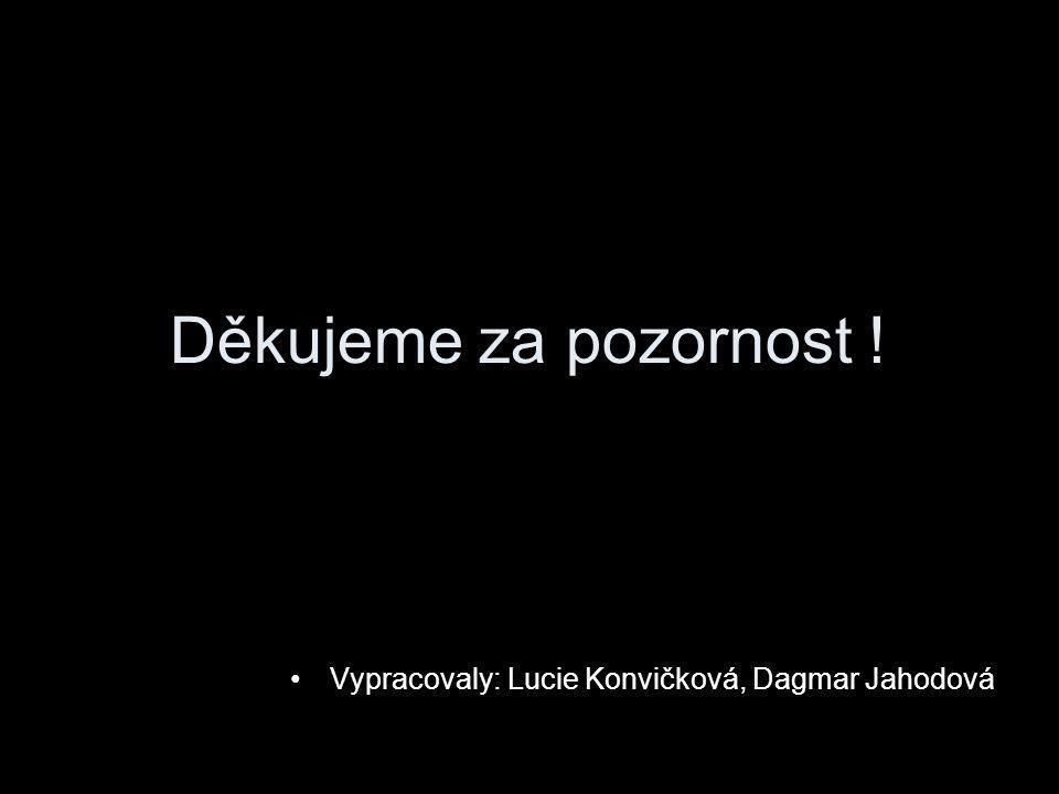 Děkujeme za pozornost ! Vypracovaly: Lucie Konvičková, Dagmar Jahodová