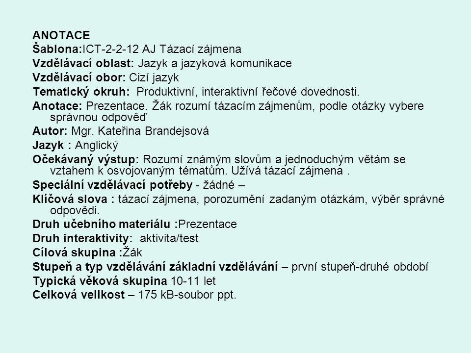 ANOTACE Šablona:ICT-2-2-12 AJ Tázací zájmena Vzdělávací oblast: Jazyk a jazyková komunikace Vzdělávací obor: Cizí jazyk Tematický okruh: Produktivní, interaktivní řečové dovednosti.