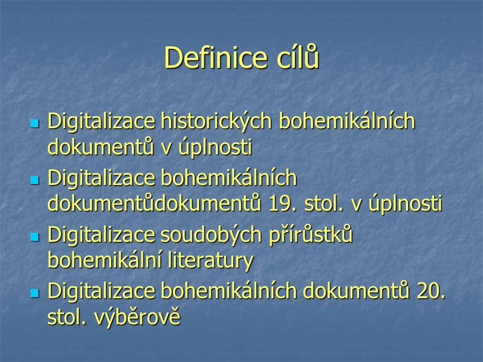 Definice cílů Digitalizace historických bohemikálních dokumentů v úplnosti Digitalizace historických bohemikálních dokumentů v úplnosti Digitalizace bohemikálních dokumentůdokumentů 19.