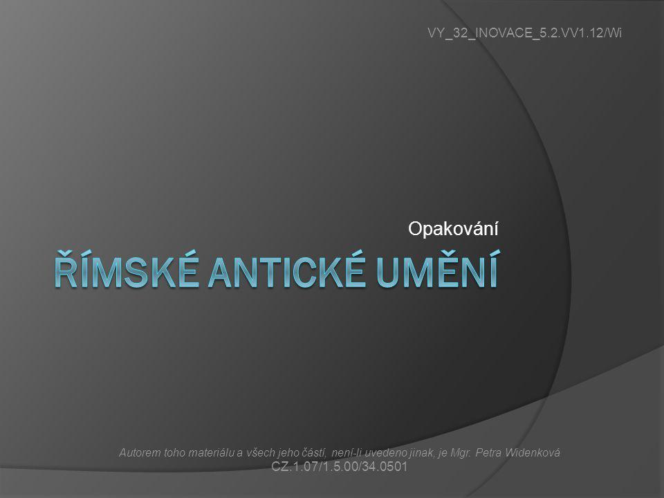 Opakování VY_32_INOVACE_5.2.VV1.12/Wi Autorem toho materiálu a všech jeho částí, není-li uvedeno jinak, je Mgr. Petra Widenková CZ.1.07/1.5.00/34.0501