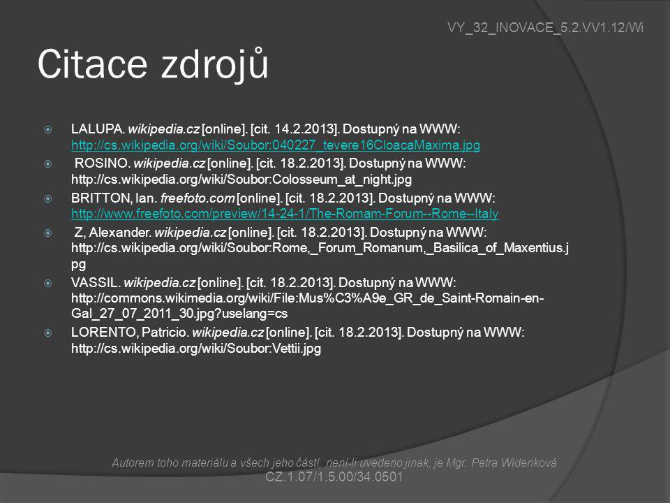 Citace zdrojů  LALUPA. wikipedia.cz [online]. [cit. 14.2.2013]. Dostupný na WWW: http://cs.wikipedia.org/wiki/Soubor:040227_tevere16CloacaMaxima.jpg