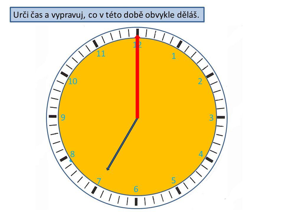 2 3 4 5 6 7 8 9 11 12 10 12 1 2 3 4 5 6 7 8 9 10 11 Urči čas a vypravuj, co v této době obvykle děláš.