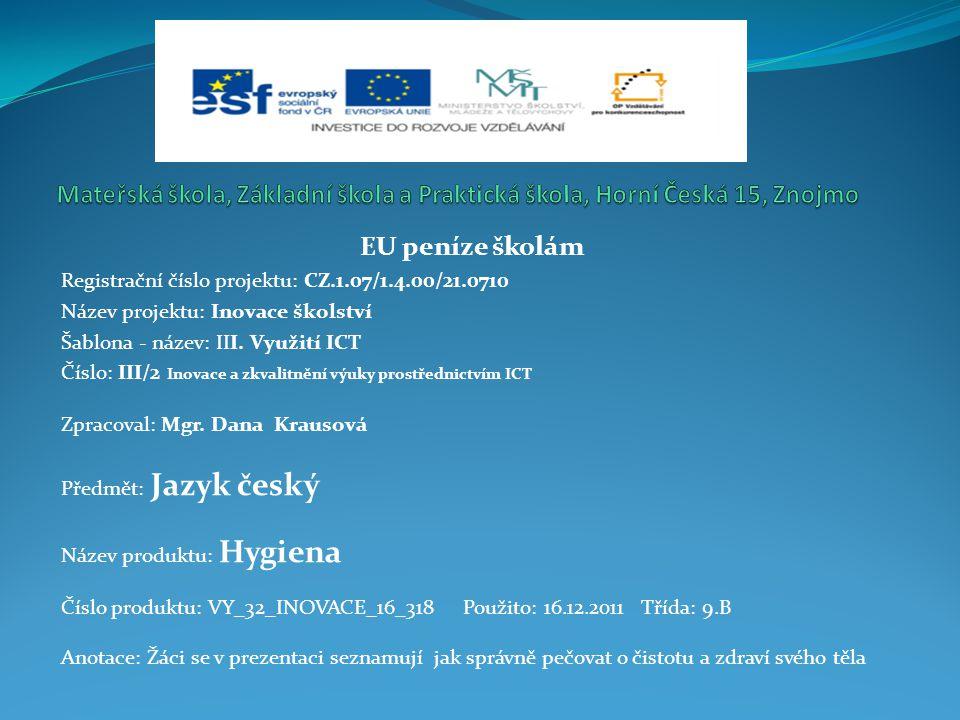 EU peníze školám Registrační číslo projektu: CZ.1.07/1.4.00/21.0710 Název projektu: Inovace školství Šablona - název: III.