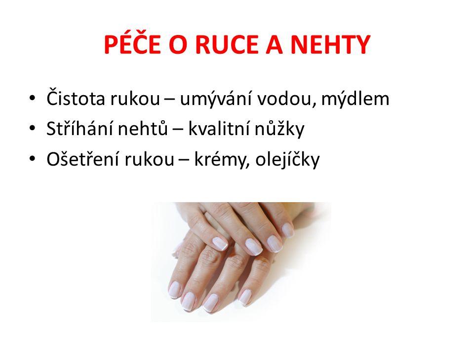 PÉČE O RUCE A NEHTY Čistota rukou – umývání vodou, mýdlem Stříhání nehtů – kvalitní nůžky Ošetření rukou – krémy, olejíčky