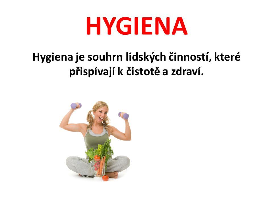 HYGIENA Hygiena je souhrn lidských činností, které přispívají k čistotě a zdraví.