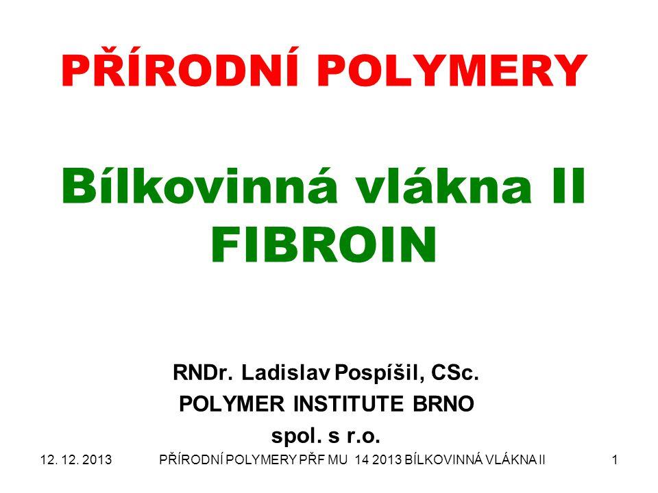 PŘÍRODNÍ POLYMERY PŘF MU 14 2013 BÍLKOVINNÁ VLÁKNA II1 PŘÍRODNÍ POLYMERY Bílkovinná vlákna II FIBROIN RNDr.