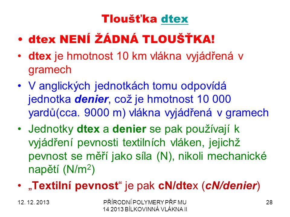 Tloušťka dtexdtex dtex NENÍ ŽÁDNÁ TLOUŠŤKA! dtex je hmotnost 10 km vlákna vyjádřená v gramech V anglických jednotkách tomu odpovídá jednotka denier, c