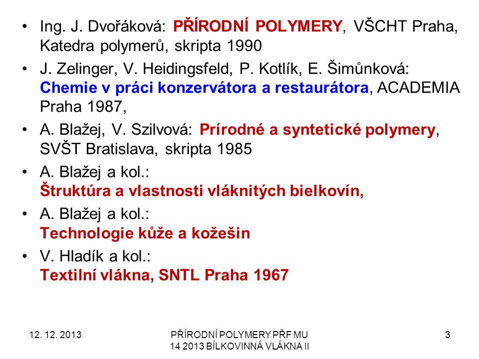 Ing.J. Dvořáková: PŘÍRODNÍ POLYMERY, VŠCHT Praha, Katedra polymerů, skripta 1990 J.