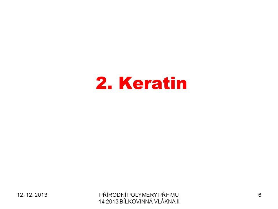 2.Keratin 12. 12. 2013PŘÍRODNÍ POLYMERY PŘF MU 14 2013 BÍLKOVINNÁ VLÁKNA II 6