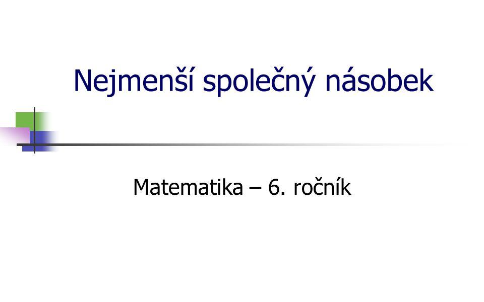 Nejmenší společný násobek Najděte nejmenší společný násobek čísel: c) 210 a 360 n(210; 360) = 2 520