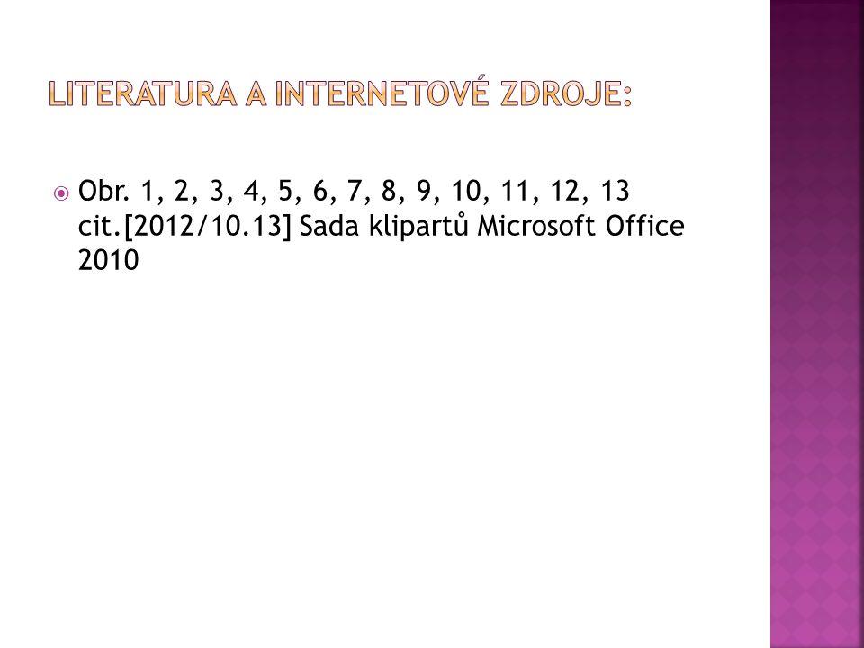  Obr. 1, 2, 3, 4, 5, 6, 7, 8, 9, 10, 11, 12, 13 cit.[2012/10.13] Sada klipartů Microsoft Office 2010