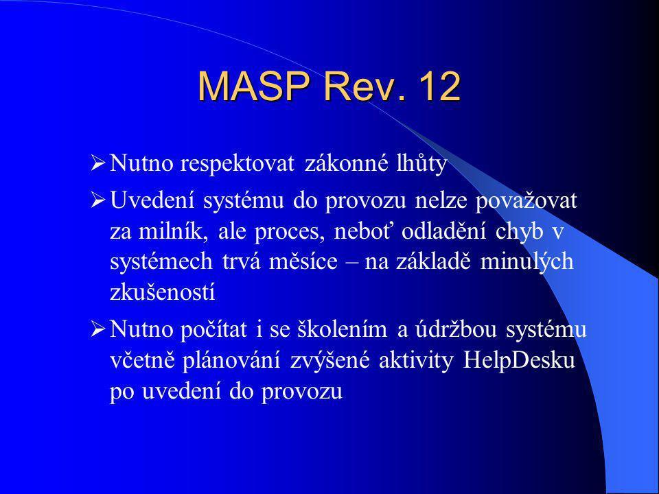 MASP Rev. 12  Nutno respektovat zákonné lhůty  Uvedení systému do provozu nelze považovat za milník, ale proces, neboť odladění chyb v systémech trv