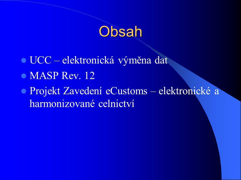 Obsah UCC – elektronická výměna dat MASP Rev. 12 Projekt Zavedení eCustoms – elektronické a harmonizované celnictví