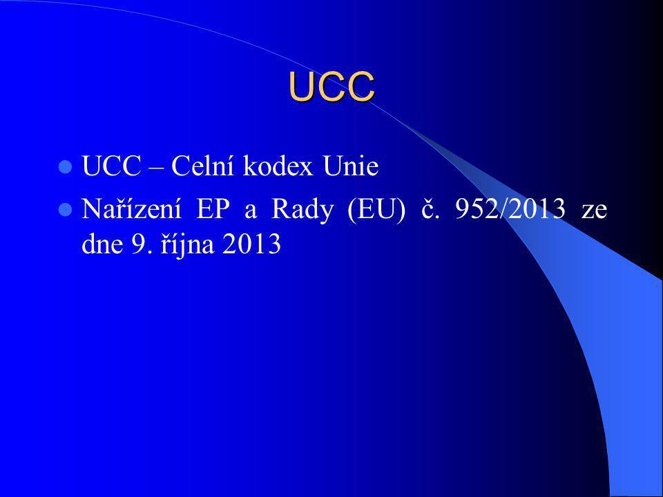 UCC UCC – Celní kodex Unie Nařízení EP a Rady (EU) č. 952/2013 ze dne 9. října 2013