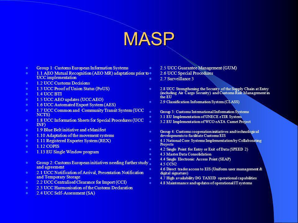 MASP Group 1: Customs European Information Systems 1.1 AEO Mutual Recognition (AEO MR) adaptations prior to UCC implementation 1.2 UCC Customs Decisio