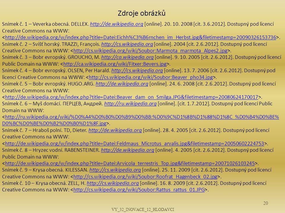 20 Snímek č. 1 – Veverka obecná. DELLEX. http://de.wikipedia.org [online]. 20. 10. 2008 [cit. 3.6.2012]. Dostupný pod licencí Creative Commons na WWW