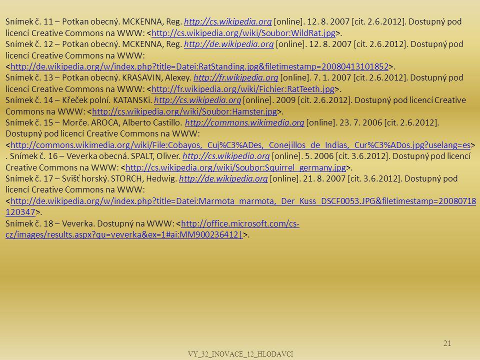 21 Snímek č. 11 – Potkan obecný. MCKENNA, Reg. http://cs.wikipedia.org [online]. 12. 8. 2007 [cit. 2.6.2012]. Dostupný pod licencí Creative Commons na