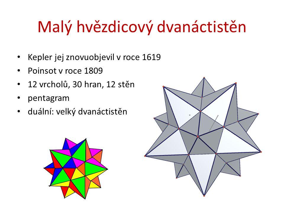 Malý hvězdicový dvanáctistěn Kepler jej znovuobjevil v roce 1619 Poinsot v roce 1809 12 vrcholů, 30 hran, 12 stěn pentagram duální: velký dvanáctistěn