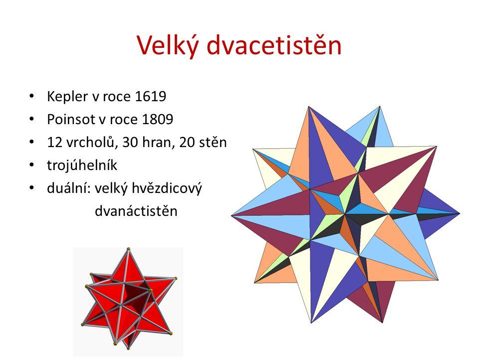 Velký dvacetistěn Kepler v roce 1619 Poinsot v roce 1809 12 vrcholů, 30 hran, 20 stěn trojúhelník duální: velký hvězdicový dvanáctistěn