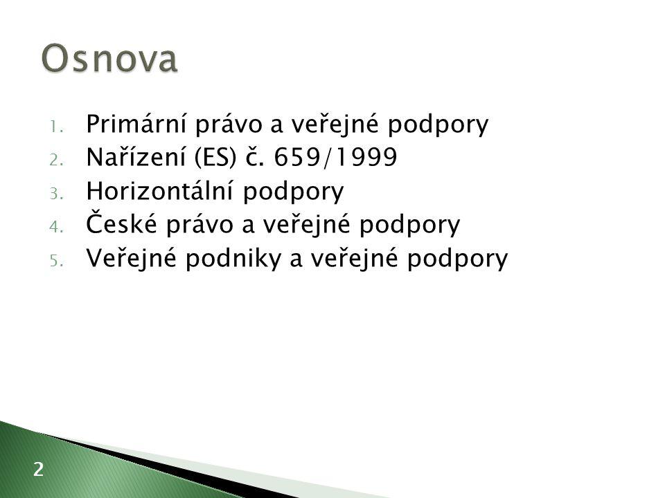 1. Primární právo a veřejné podpory 2. Nařízení (ES) č.
