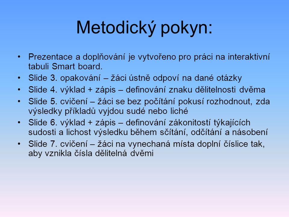 Metodický pokyn: Prezentace a doplňování je vytvořeno pro práci na interaktivní tabuli Smart board. Slide 3. opakování – žáci ústně odpoví na dané otá