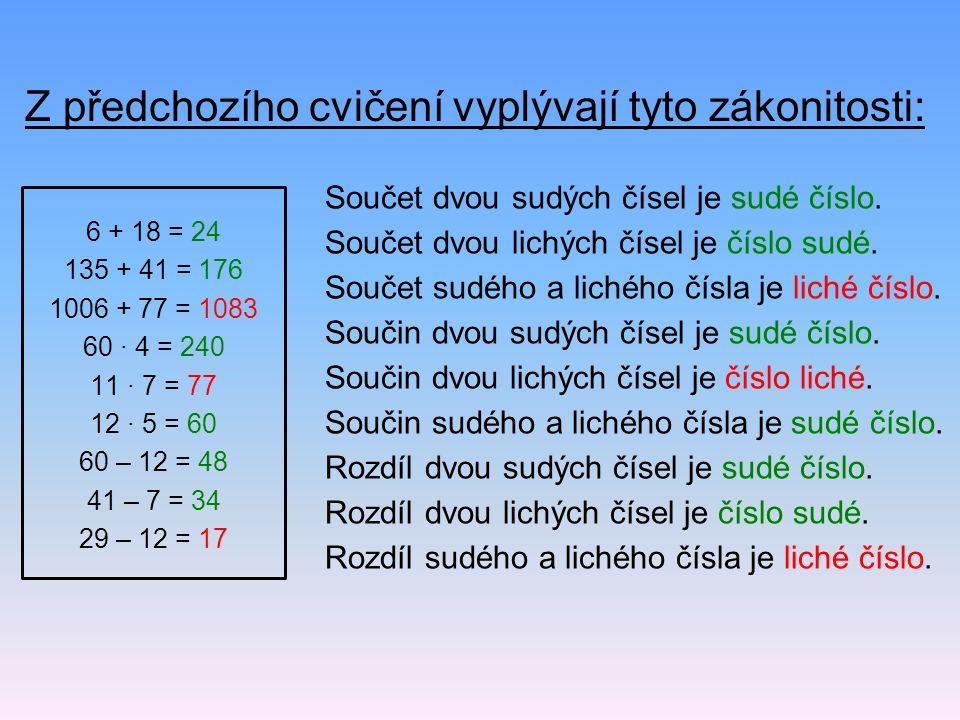Z předchozího cvičení vyplývají tyto zákonitosti: Součet dvou sudých čísel je sudé číslo. Součet dvou lichých čísel je číslo sudé. Součet sudého a lic