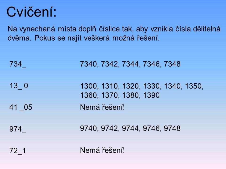 Cvičení: Na vynechaná místa doplň číslice tak, aby vznikla čísla dělitelná dvěma. Pokus se najít veškerá možná řešení. 734_ 13_ 0 41 _05 974_ 72_1 734