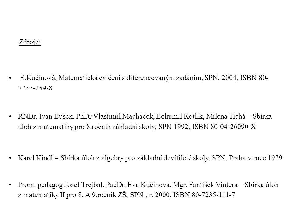 Zdroje: E.Kučinová, Matematická cvičení s diferencovaným zadáním, SPN, 2004, ISBN 80- 7235-259-8 RNDr. Ivan Bušek, PhDr.Vlastimil Macháček, Bohumil Ko