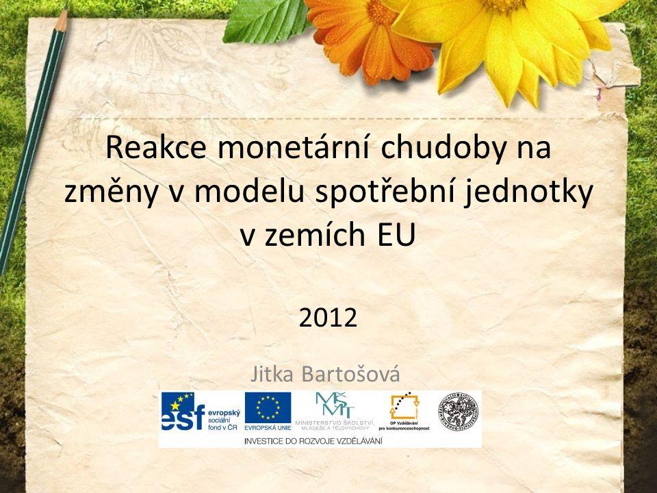 Reakce monetární chudoby na změny v modelu spotřební jednotky v zemích EU 2012 Jitka Bartošová Fakulta managemantu VŠE Jitndřichův Hradec