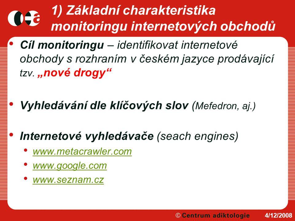 1) Základní charakteristika monitoringu internetových obchodů Cíl monitoringu – identifikovat internetové obchody s rozhraním v českém jazyce prodávaj