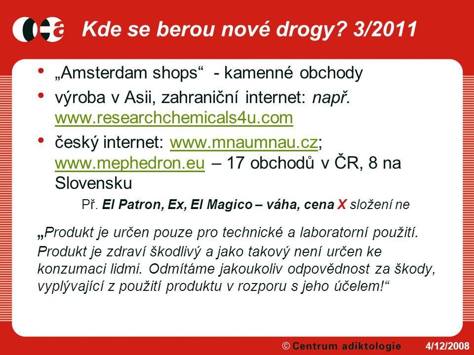 """Kde se berou nové drogy? 3/2011 """"Amsterdam shops"""" - kamenné obchody výroba v Asii, zahraniční internet: např. www.researchchemicals4u.com www.research"""