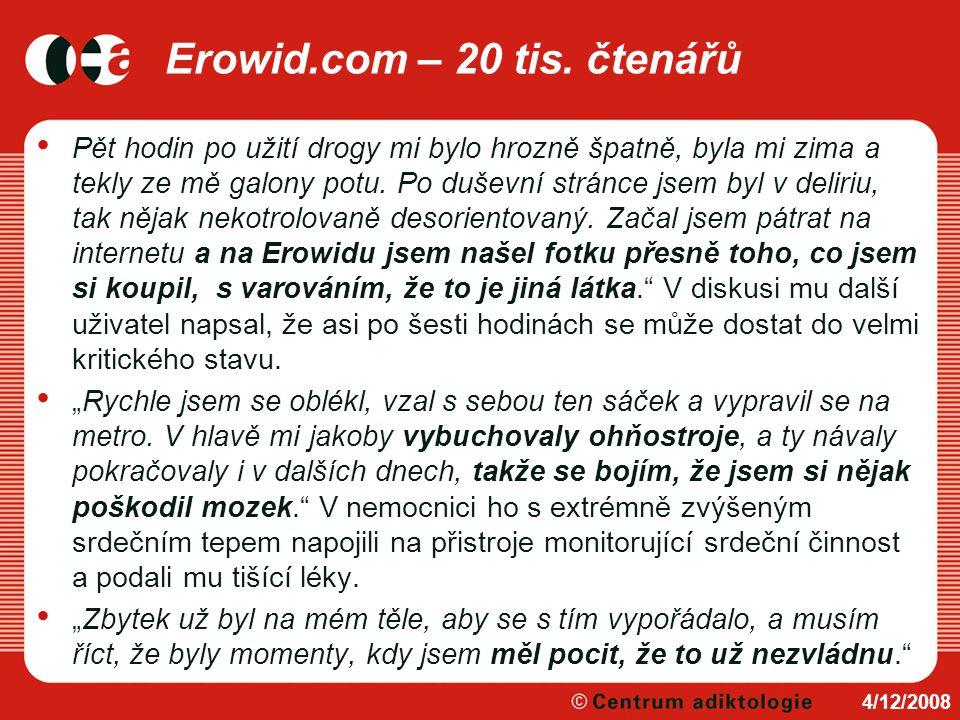 Erowid.com – 20 tis. čtenářů Pět hodin po užití drogy mi bylo hrozně špatně, byla mi zima a tekly ze mě galony potu. Po duševní stránce jsem byl v del