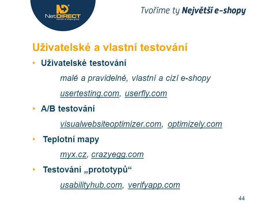 """Uživatelské testování malé a pravidelné, vlastní a cizí e-shopy usertesting.comusertesting.com, userfly.comuserfly.com A/B testování visualwebsiteoptimizer.comvisualwebsiteoptimizer.com, optimizely.comoptimizely.com Teplotní mapy myx.czmyx.cz, crazyegg.comcrazyegg.com Testování """"prototypů usabilityhub.comusabilityhub.com, verifyapp.comverifyapp.com Uživatelské a vlastní testování 44"""