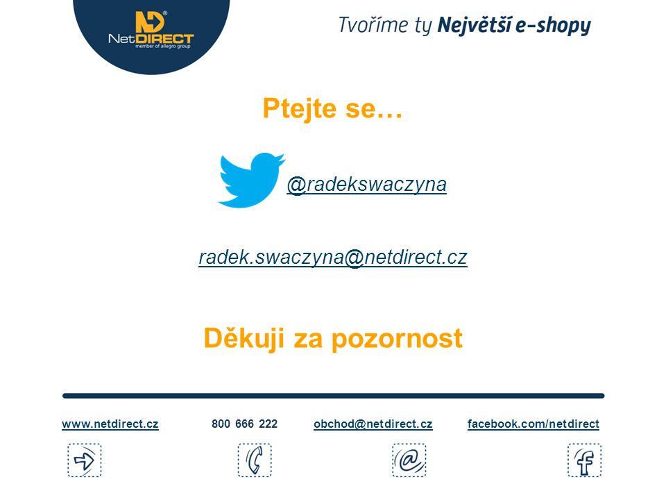 Ptejte se… @radekswaczyna radek.swaczyna@netdirect.cz Děkuji za pozornost @radekswaczyna radek.swaczyna@netdirect.cz obchod@netdirect.czfacebook.com/netdirect800 666 222www.netdirect.cz